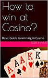 How to win at Casino?: Basic Guide to winning in Casino