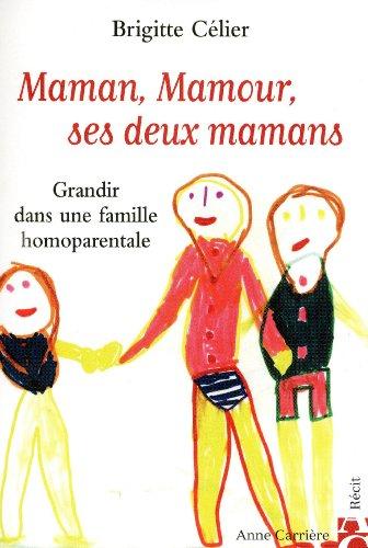 Maman, Mamour, ses deux mamans : Grandir dans une famille homoparentale par Brigitte Celier
