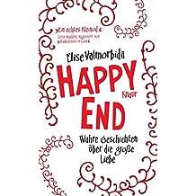 Happy End: Wahre Geschichten über die große Liebe