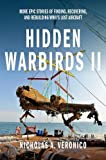 Hidden Warbirds II: More Epic Stories of Finding, Recovering, and Rebuilding WWII's Lost Aircraft: 2