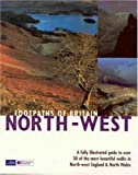 Footpaths of Britain: North West : A fully illustrated guide to over 30 of the most beautiful walks in North-West England and North Wales (Walking Footpaths Series): North West