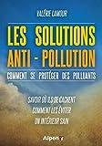 Les Solutions anti-pollution, comment se protéger des polluants