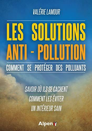 Les Solutions anti-pollution, comment se protéger des polluants par Valerie Lamour