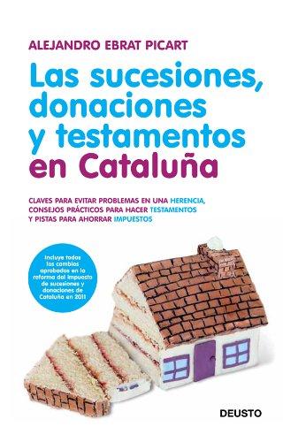 Las sucesiones, donaciones y testamentos en Cataluña: Claves para evitar problemas en una herencia, consejos prácticos para hacer testamentos y pistas para ahorrar impuestos por Alejandro Ebrat Picart
