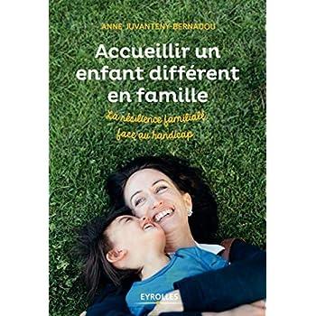 Accueillir un enfant différent en famille. La résilience familiale face au handicap.