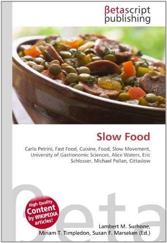 Slow Food: Carlo Petrini, Fast Food, Cuisine, Food, Slow Movement, University of Gastronomic Sciences, Alice Waters, Eric Schlosser, Michael Pollan, Cittaslow