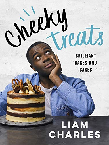 Liam Charles Cheeky Treats: 70 Brilliant Bakes and Cakes - by the breakout Great British Bake Off star por Liam Charles