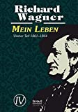 Mein Leben. Autobiografie in vier Bänden. Vier Bände in einem Band - Richard Wagner