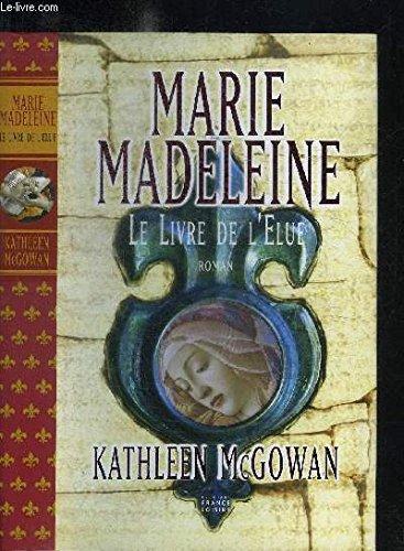 Le livre de l'élue (Marie-Madeleine) par Kathleen McGowan, Arlette Stroumza
