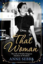 That Woman: The Life of Wallis Simpson, Duchess of Windsor by Sebba, Anne [18 August 2011]