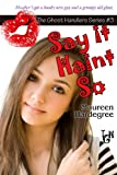 Say it Haint So: Volume 3 (The Ghost Handlers Series)
