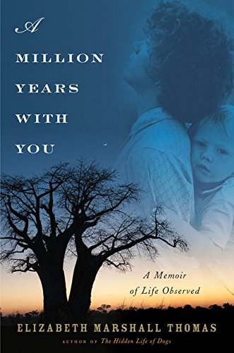 A Million Years with You: A Memoir of Life Observed por Elizabeth Marshall Thomas