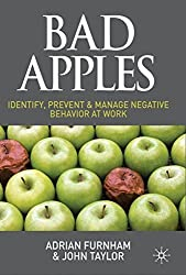 Bad Apples: Identify, Prevent & Manage Negative Behavior at Work by A. Furnham (2011-02-07)
