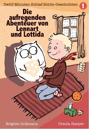 Die aufregenden Abenteuer von Lennart und Lottida Band 1: Zwölf-Minuten- Schlaf-schön-Geschichten: Zwölf-Minuten-