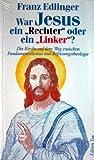 """War Jesus ein """"Rechter"""" oder ein """"Linker""""?. Die Kirche auf dem Weg zwischen Fundamentalismus und Befreiungstheologie"""