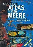 Großer Atlas der Meere. Geheimnisvolle Welten unter Wasser