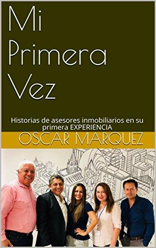 Mi Primera Vez: Historias de asesores inmobiliarios en su primera experiencia por Oscar Marquez
