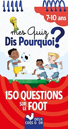 Mes quiz dis pourquoi ? - 150 questions sur le foot par Willy Richert