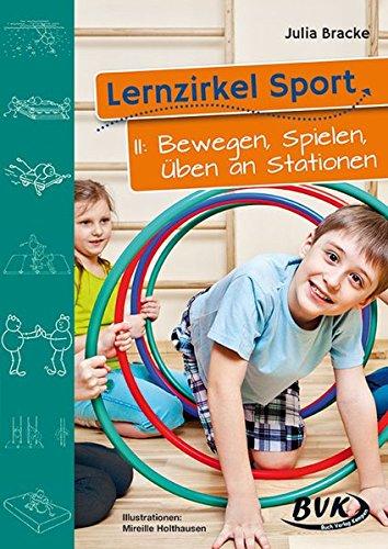 Bewegen Band (Lernzirkel Sport, Bd.2, Bewegen, Spielen, Üben an Stationen)