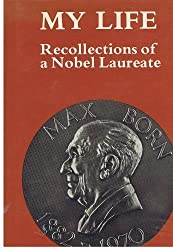 My life: Recollections of a Nobel laureate by Max Born (1978-08-01)