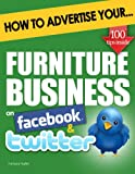 How to Advertise Your Furniture Business on Facebook and Twitter: (How Social Media Could Help Boost Your Business) (English Edition)