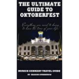 The Ultimate Guide to Oktoberfest: Munich Germany Travel Guide by Marion Kummerow (2012-12-14)