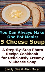 One Pot Meals: 5 Cheese Soup (You Can Always Make Book 7) (English Edition)