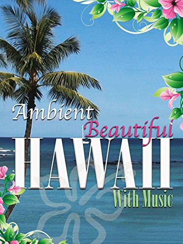 Ambient Beautiful Hawaii - with Music