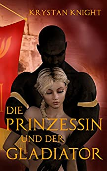Die Prinzessin und der Gladiator: Sklavin von Rom von [Knight, Krystan]