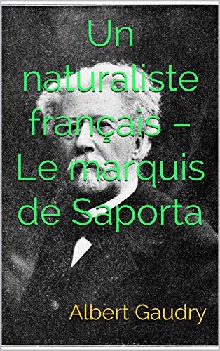 Un naturaliste français – Le marquis de Saporta par Albert Gaudry