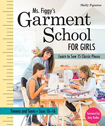 Ms. Figgy's Garment School for Girls: Learn to Sew 15 Classic Pieces • Tweens and Teens—Sizes 10–16 (Seam Pencil-skirt)
