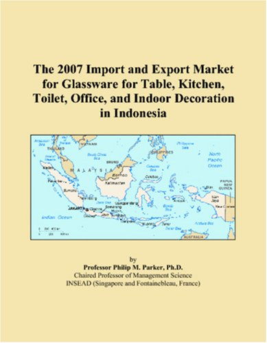 The 2007 Import and Export Market for Glassware for Table, Kitchen, Toilet, Office, and Indoor Decoration in Indonesia