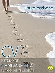 CV. Metodo per cambiare vita in modo intelligente