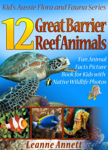 12 Great Barrier Reef Animals! Kids Book About Marine Life: Fun Animal Facts Picture Book for Kids with Native Wildlife Photos (Kid's Aussie Flora and Fauna Series 6) Test