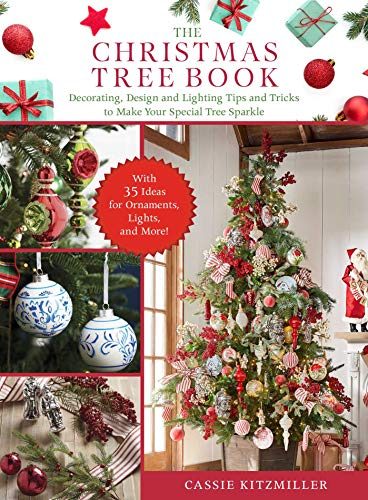 The Christmas Tree Book: Decorating, Design, and Lighting Tips and Tricks to Make Your Special Tree Sparkle (English Edition)