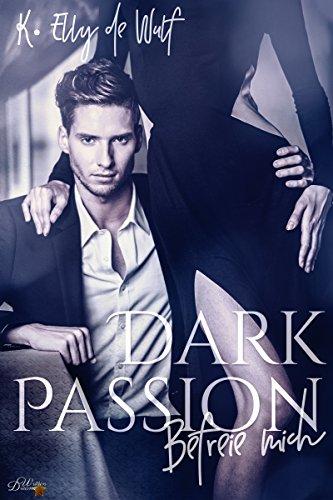 Dark Passion: Befreie mich (Dark Passion Reihe 1) - Echt Salz Gutes