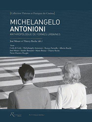 Michelangelo Antonioni : Anthropologue de formes urbaines par José Moure, Thierry Roche, Collectif
