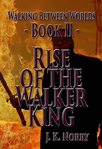 ebook: Rise of the Walker King (Walking Between Worlds Book 2) (B012Q8WP6K)