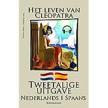 Spaans leren - Tweetalige uitgave (Nederlands - Spaans) Het leven van Cleopatra (Dutch Edition)