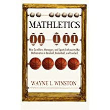 Mathletics: How Gamblers, Managers, and Sports Enthusiasts Use Mathematics in Baseball, Basketball, and Football by Wayne L. Winston (2012-03-18)