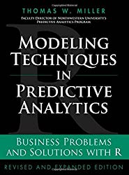 Modeling Techniques in Predictive Analytics: Business Problems and Solutions with R, Revised and Expanded Edition (FT Press Analytics) by Thomas W. Miller (2014-10-11)