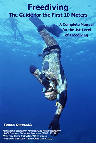 Freediving: The Guide for the First 10 Meters: A Complete Manual for the 1st Level of Freediving (English Edition) por Yannis Detorakis
