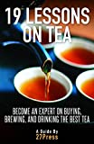 19 Lessons On Tea: Become an Expert on Buying, Brewing, and Drinking the Best Tea by 27Press (12-Dec-2012) Paperback