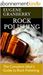 Rock Polishing: The Complete Idiot's...