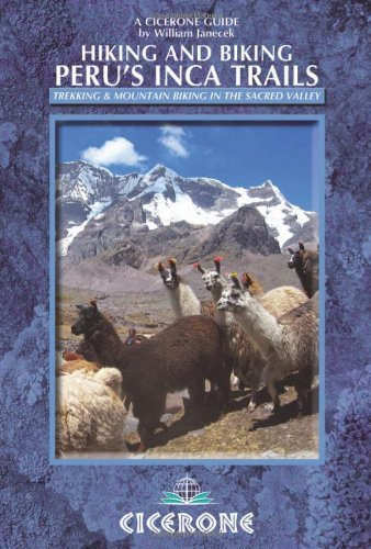 Hiking and Biking Peru's Inca Trails: 40 trekking and mountain biking routes in the Sacred Valley (Cicerone Guides) 1st edition by Janecek, William (2013) Paperback