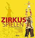 Zirkus spielen: Das Handbuch für Zirkuspädagogik