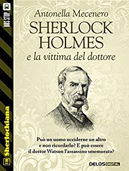 Sherlock Holmes e la vittima del dottore (Sherlockiana) di [Mecenero, Antonella]