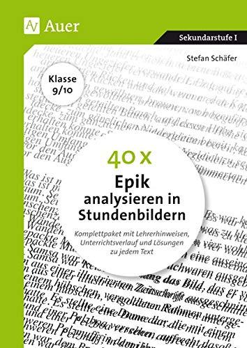 40 x Epik analysieren in Stundenbildern 9-10: Komplettpaket mit Lehrerhinweisen, Unterrichtsverlauf und Lösungen zu jedem Text (9. und 10. Klasse)