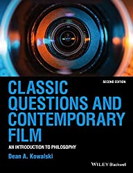 Classic Questions and Contemporary Film: An Introduction to Philosophy by Dean A. Kowalski (2015-08-24)