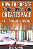 How To Create Your Cover For CreateSpace: Do It Yourself For Free!